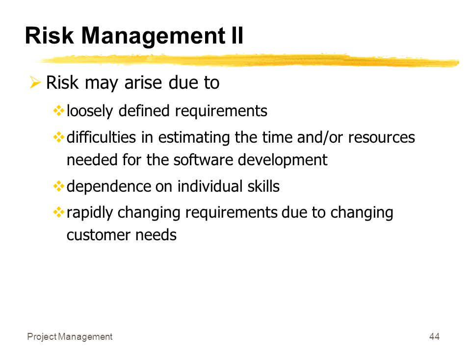 Risk Management II Risk may arise due to loosely defined requirements