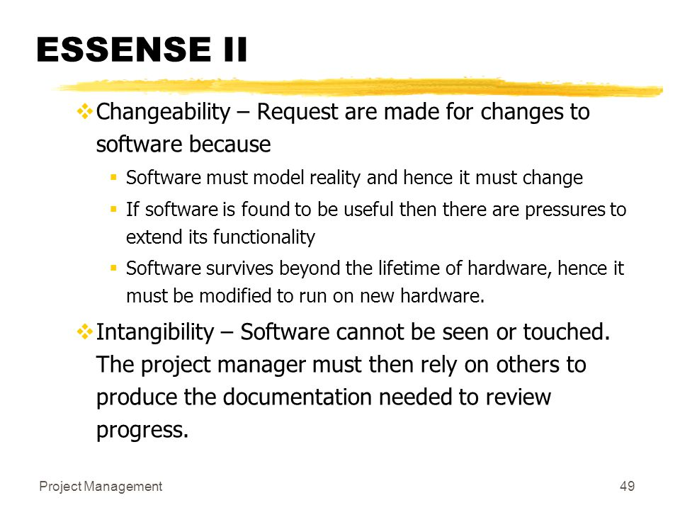 ESSENSE II Changeability – Request are made for changes to software because. Software must model reality and hence it must change.