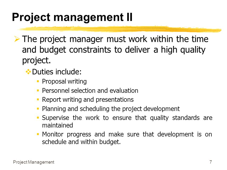 Project management II The project manager must work within the time and budget constraints to deliver a high quality project.