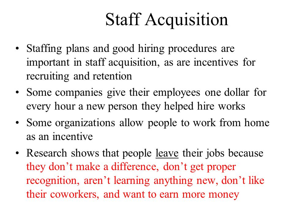 Staff Acquisition Staffing plans and good hiring procedures are important in staff acquisition, as are incentives for recruiting and retention.