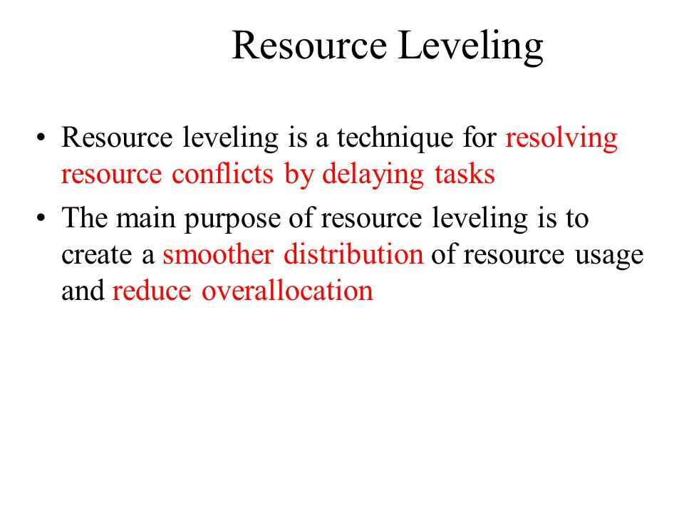 Resource Leveling Resource leveling is a technique for resolving resource conflicts by delaying tasks.