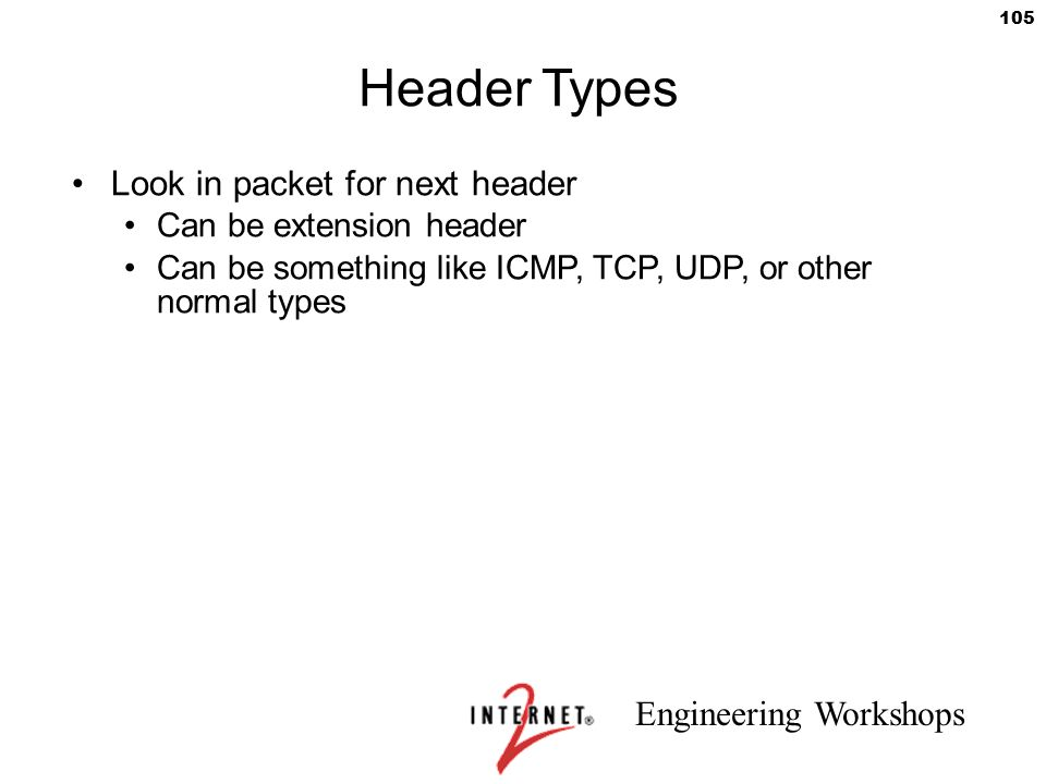 Header Types Look in packet for next header Can be extension header