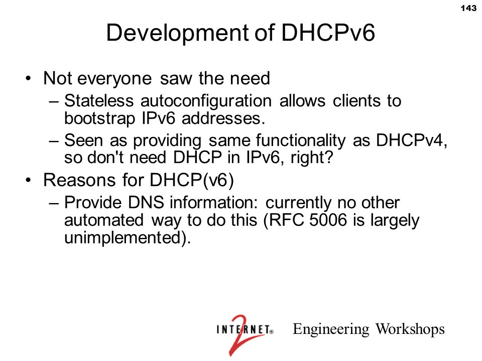 Development of DHCPv6 Not everyone saw the need Reasons for DHCP(v6)