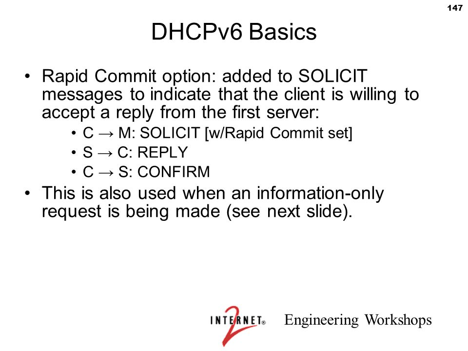 DHCPv6 Basics Rapid Commit option: added to SOLICIT messages to indicate that the client is willing to accept a reply from the first server:
