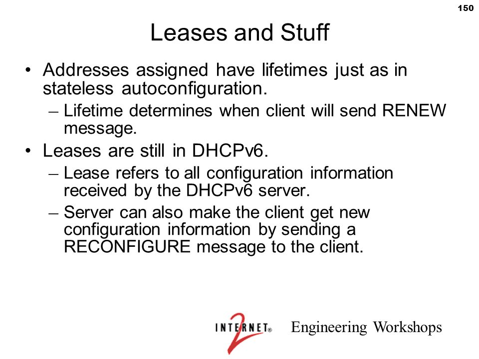 Leases and Stuff Addresses assigned have lifetimes just as in stateless autoconfiguration.