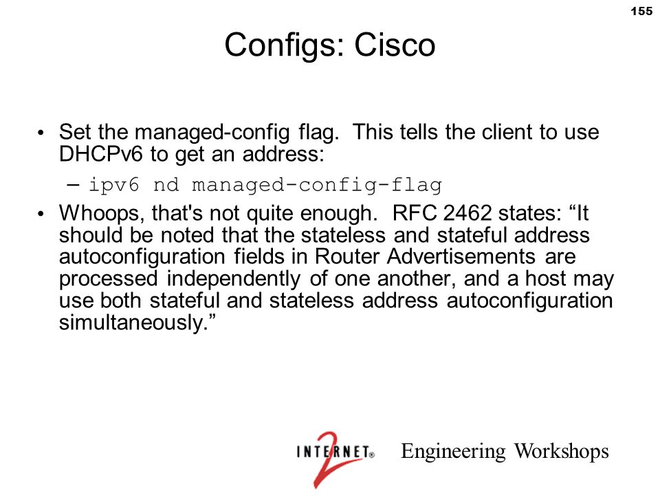 Configs: Cisco Set the managed-config flag. This tells the client to use DHCPv6 to get an address:
