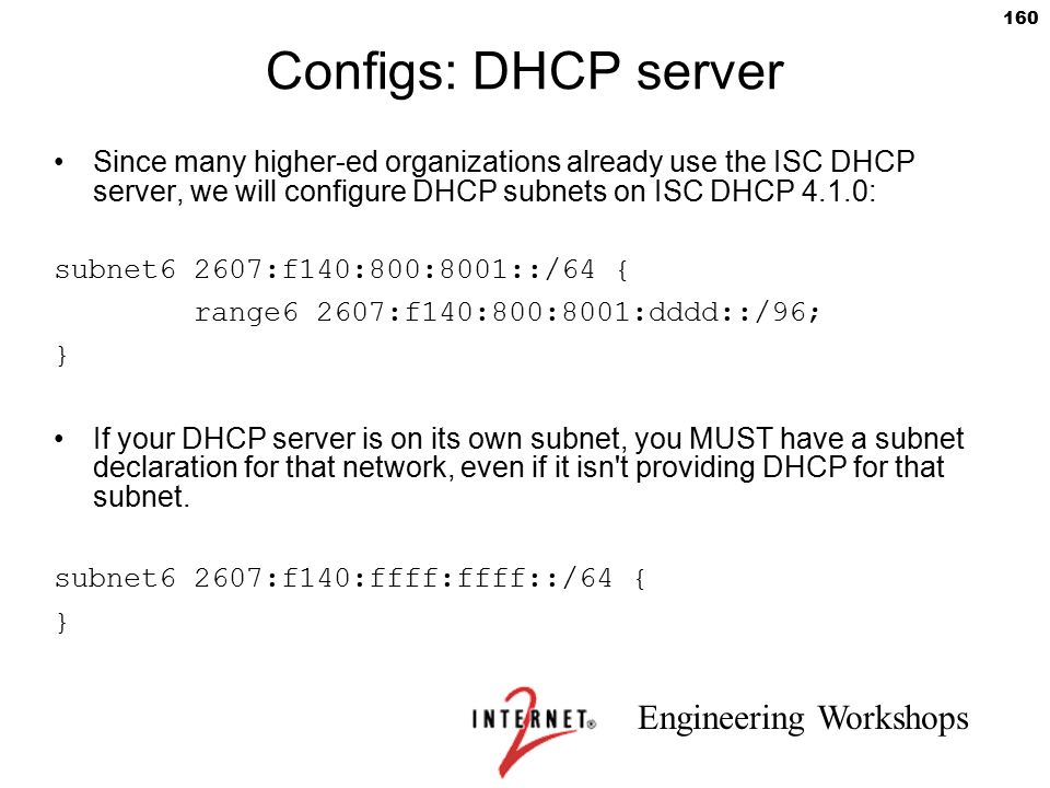 Configs: DHCP server Since many higher-ed organizations already use the ISC DHCP server, we will configure DHCP subnets on ISC DHCP 4.1.0: