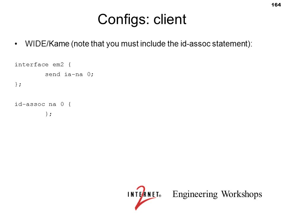 Configs: client WIDE/Kame (note that you must include the id-assoc statement): interface em2 { send ia-na 0;