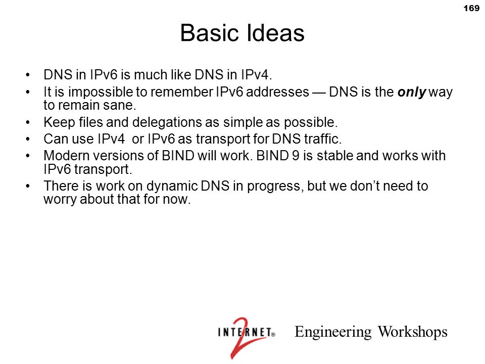Basic Ideas DNS in IPv6 is much like DNS in IPv4.