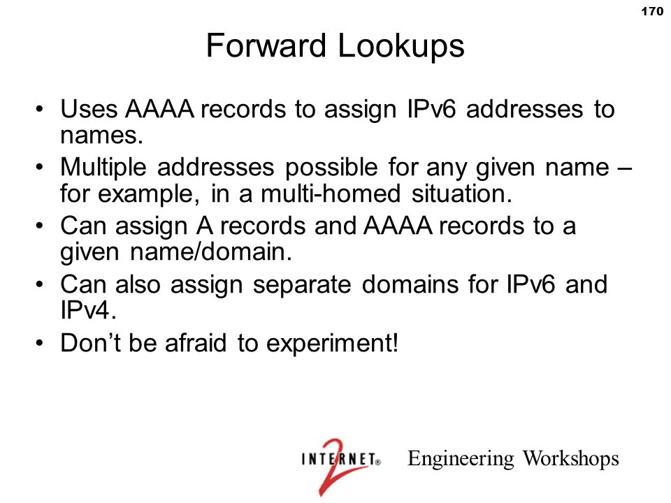 Forward Lookups Uses AAAA records to assign IPv6 addresses to names.