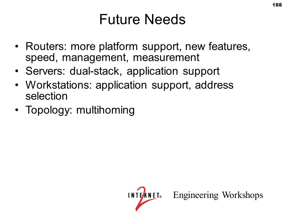 Future Needs Routers: more platform support, new features, speed, management, measurement. Servers: dual-stack, application support.