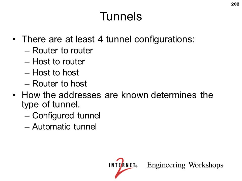 Tunnels There are at least 4 tunnel configurations: