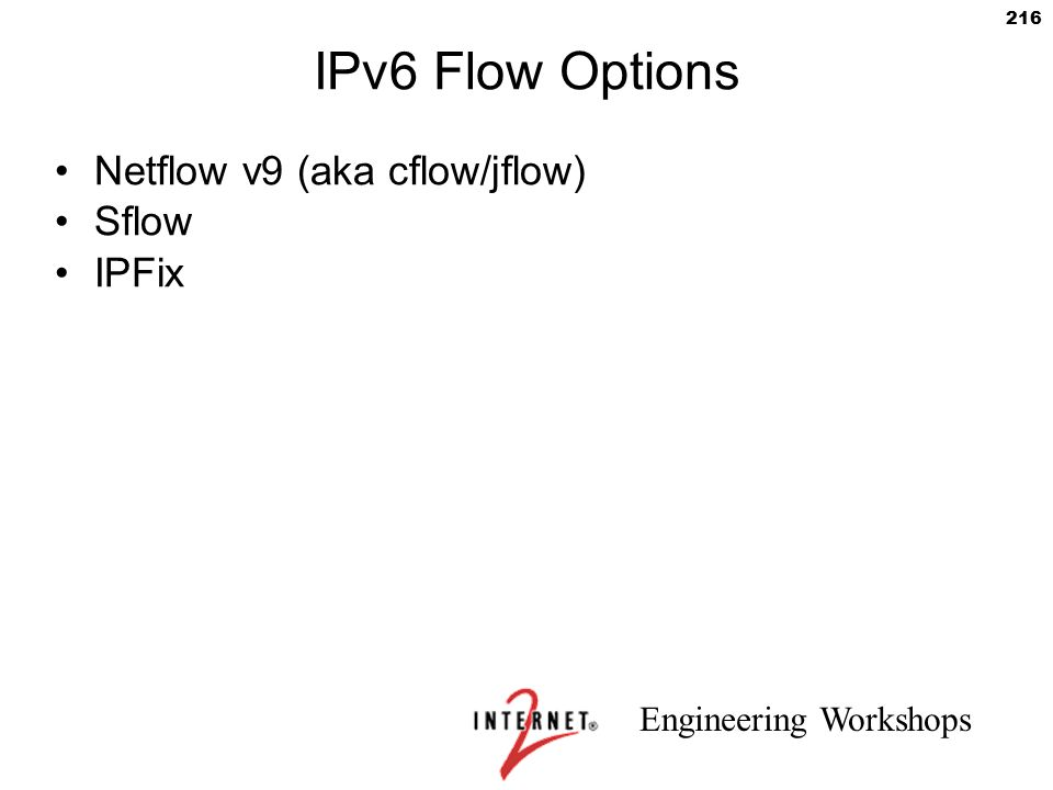 IPv6 Flow Options Netflow v9 (aka cflow/jflow) Sflow IPFix 216