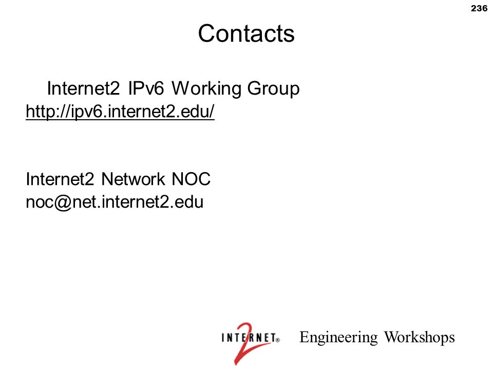Contacts Internet2 IPv6 Working Group http://ipv6.internet2.edu/