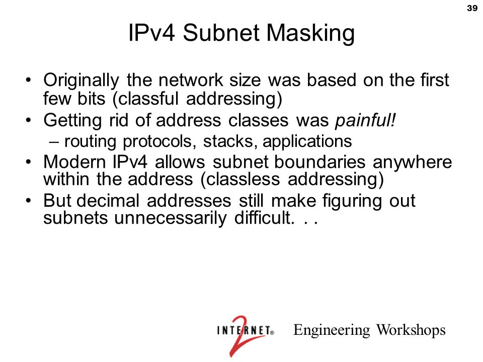 IPv4 Subnet Masking Originally the network size was based on the first few bits (classful addressing)