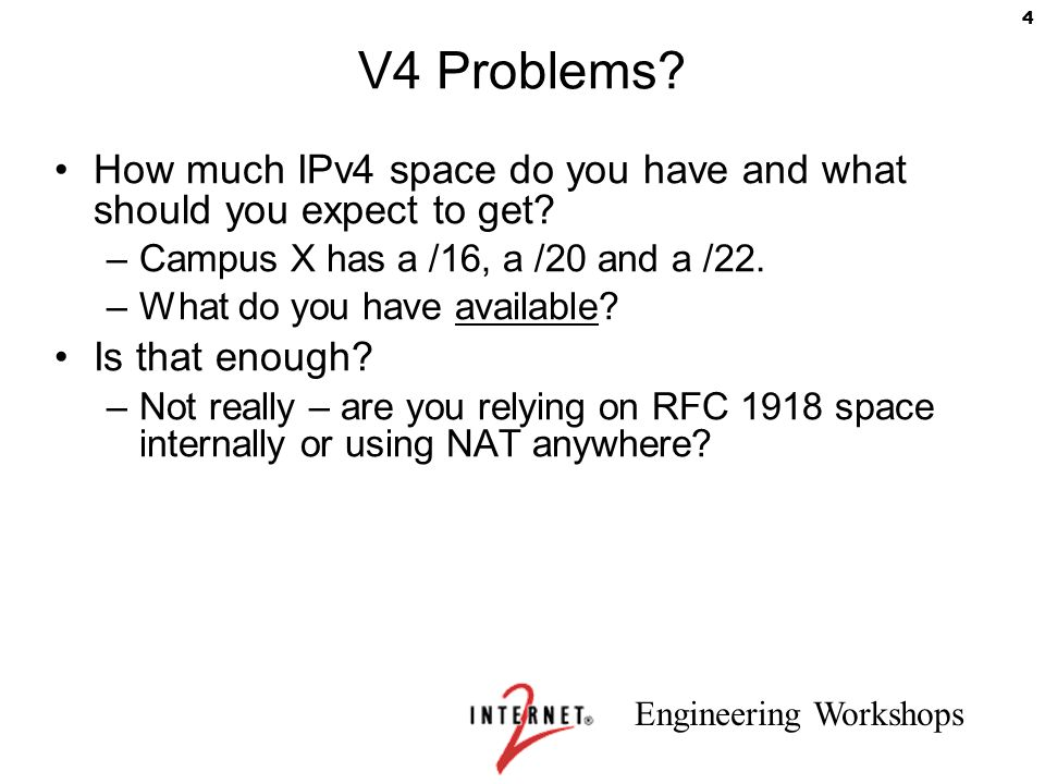V4 Problems How much IPv4 space do you have and what should you expect to get Campus X has a /16, a /20 and a /22.