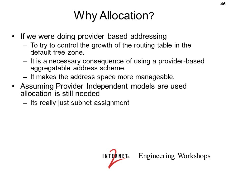 Why Allocation If we were doing provider based addressing