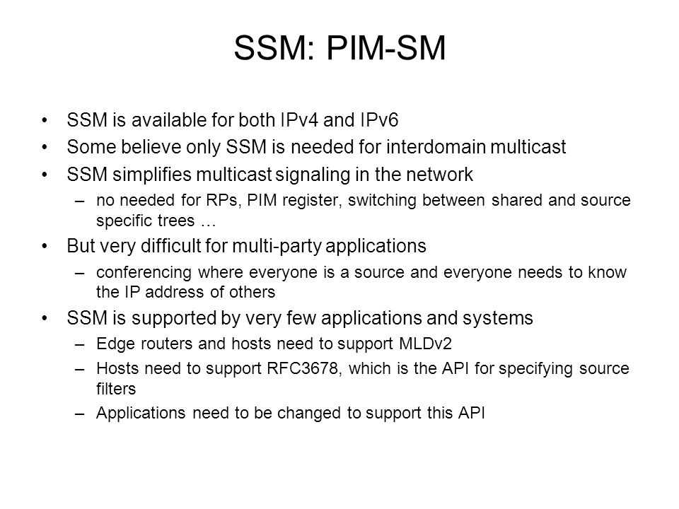 SSM: PIM-SM SSM is available for both IPv4 and IPv6