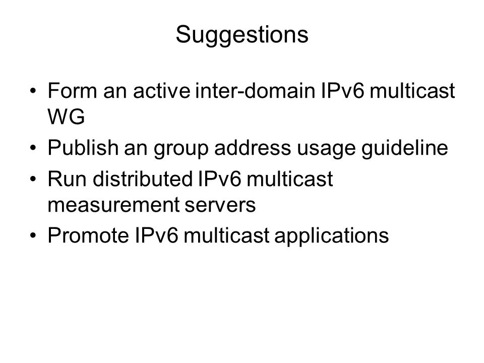 Suggestions Form an active inter-domain IPv6 multicast WG