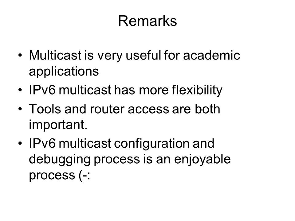 Remarks Multicast is very useful for academic applications