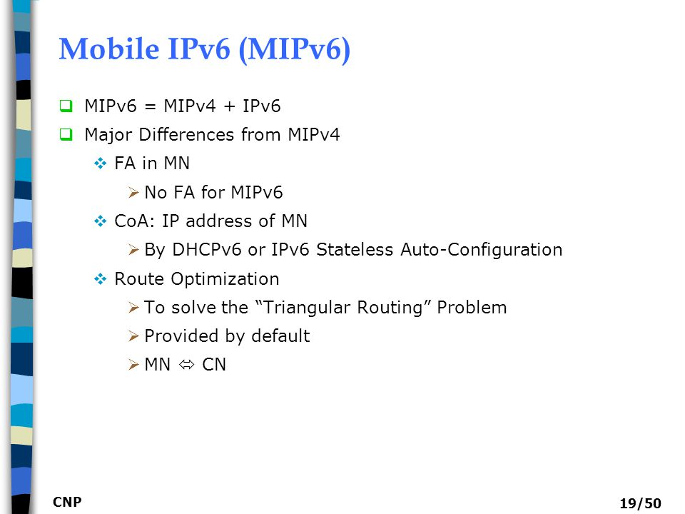Mobile IPv6 (MIPv6) MIPv6 = MIPv4 + IPv6 Major Differences from MIPv4