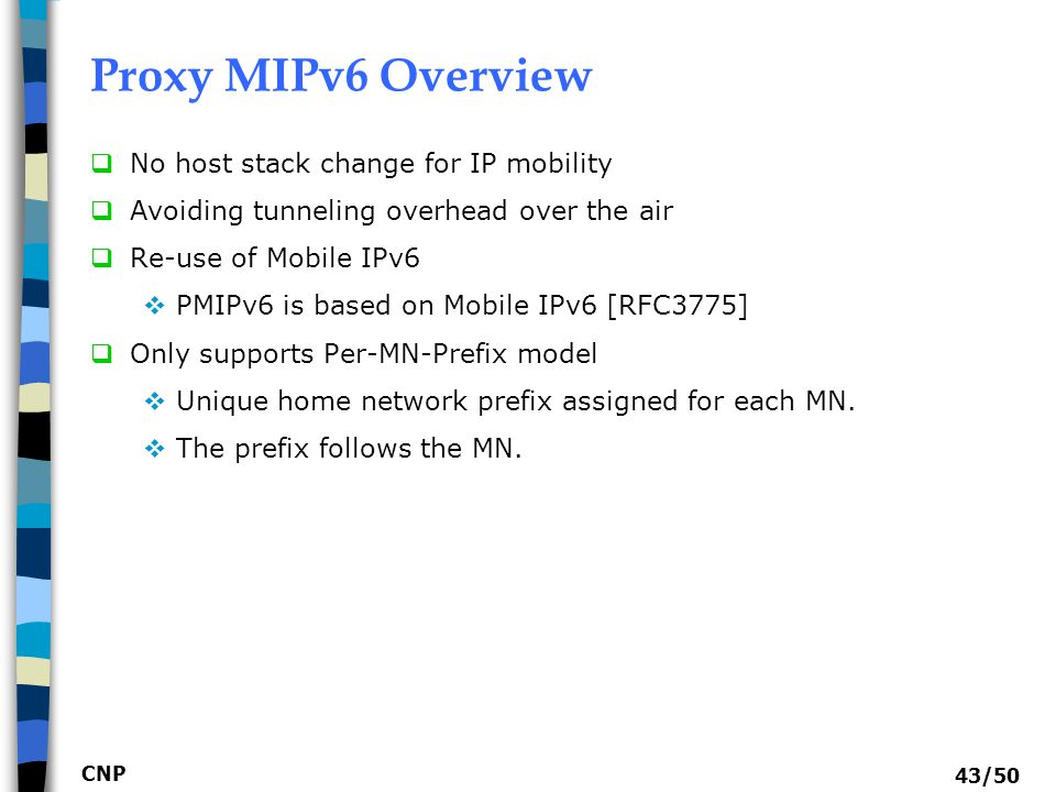 Proxy MIPv6 Overview No host stack change for IP mobility