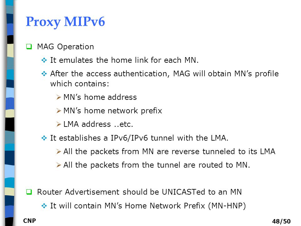 Proxy MIPv6 MAG Operation It emulates the home link for each MN.