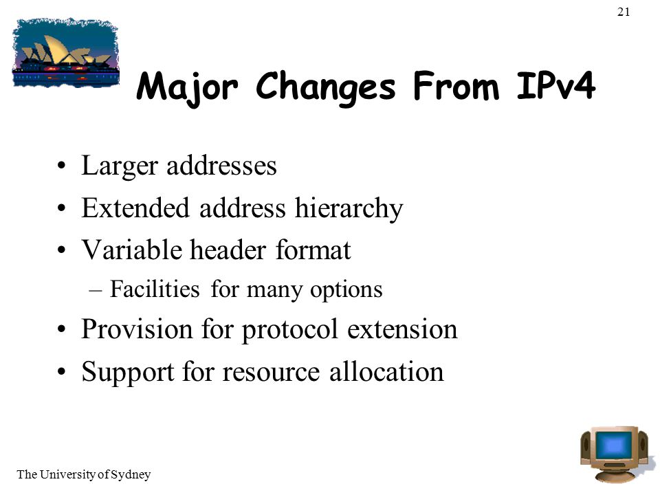Major Changes From IPv4 Larger addresses Extended address hierarchy