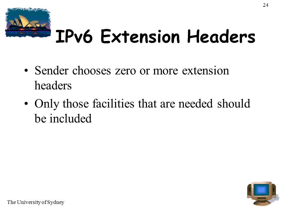IPv6 Extension Headers Sender chooses zero or more extension headers