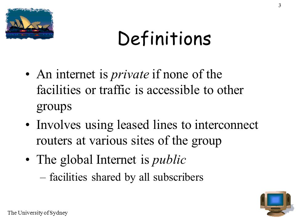 3 Definitions. An internet is private if none of the facilities or traffic is accessible to other groups.
