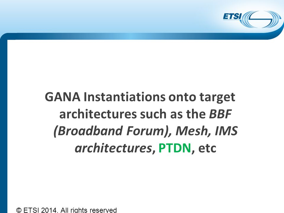 GANA Instantiations onto target architectures such as the BBF (Broadband Forum), Mesh, IMS architectures, PTDN, etc