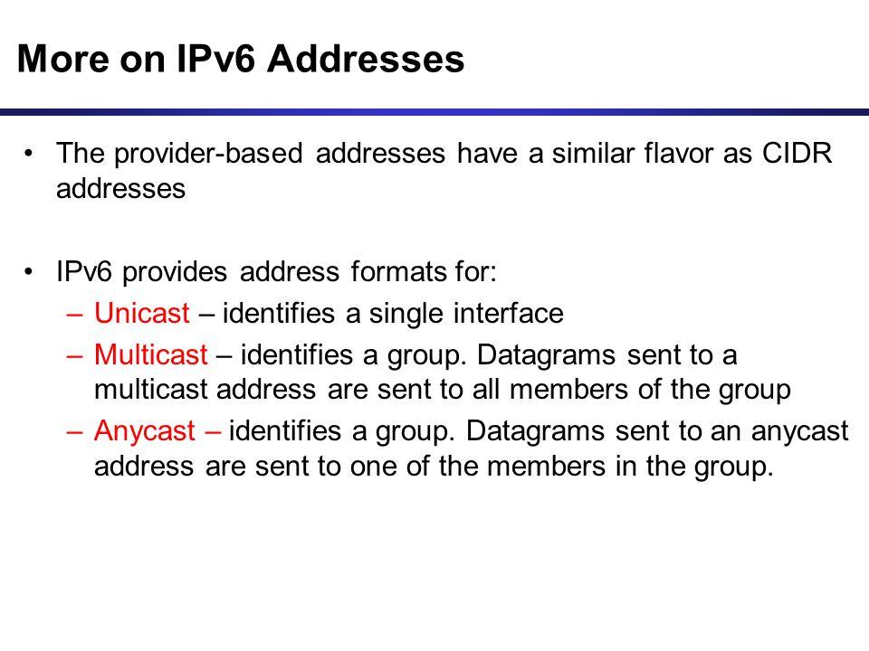 More on IPv6 Addresses The provider-based addresses have a similar flavor as CIDR addresses. IPv6 provides address formats for: