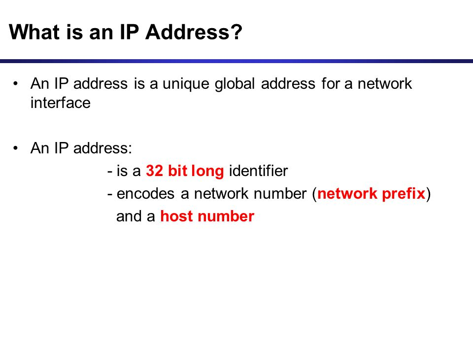 What is an IP Address An IP address is a unique global address for a network interface. An IP address: