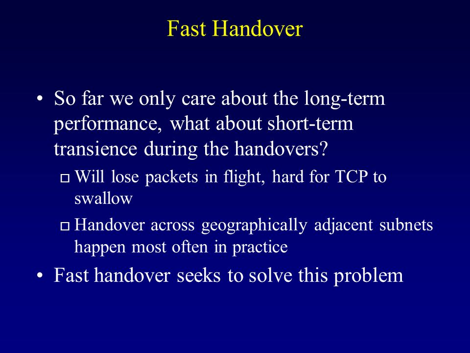 Fast Handover So far we only care about the long-term performance, what about short-term transience during the handovers