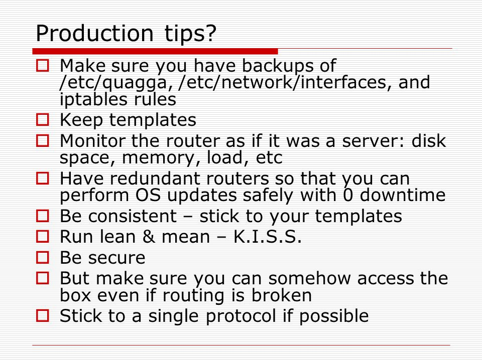 Production tips Make sure you have backups of /etc/quagga, /etc/network/interfaces, and iptables rules.