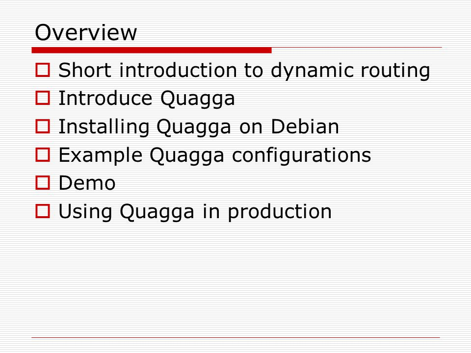 Overview Short introduction to dynamic routing Introduce Quagga