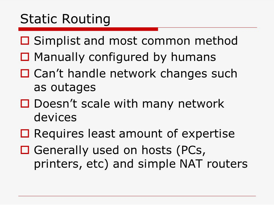 Static Routing Simplist and most common method