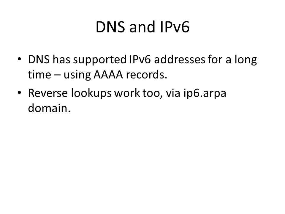 DNS and IPv6 DNS has supported IPv6 addresses for a long time – using AAAA records.