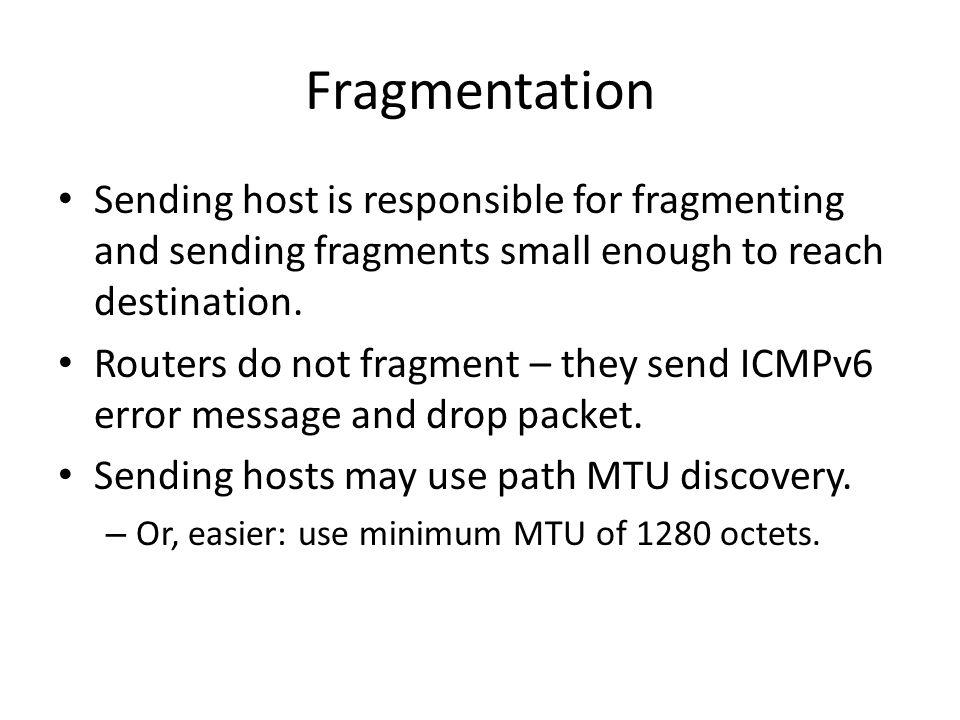 Fragmentation Sending host is responsible for fragmenting and sending fragments small enough to reach destination.