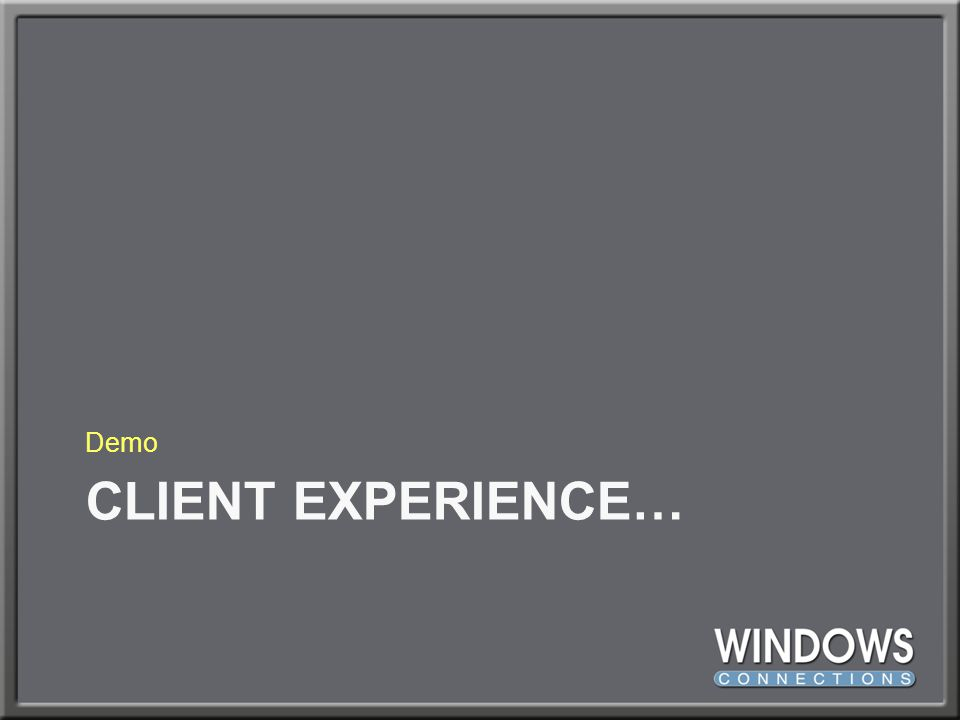 Demo Client Experience…
