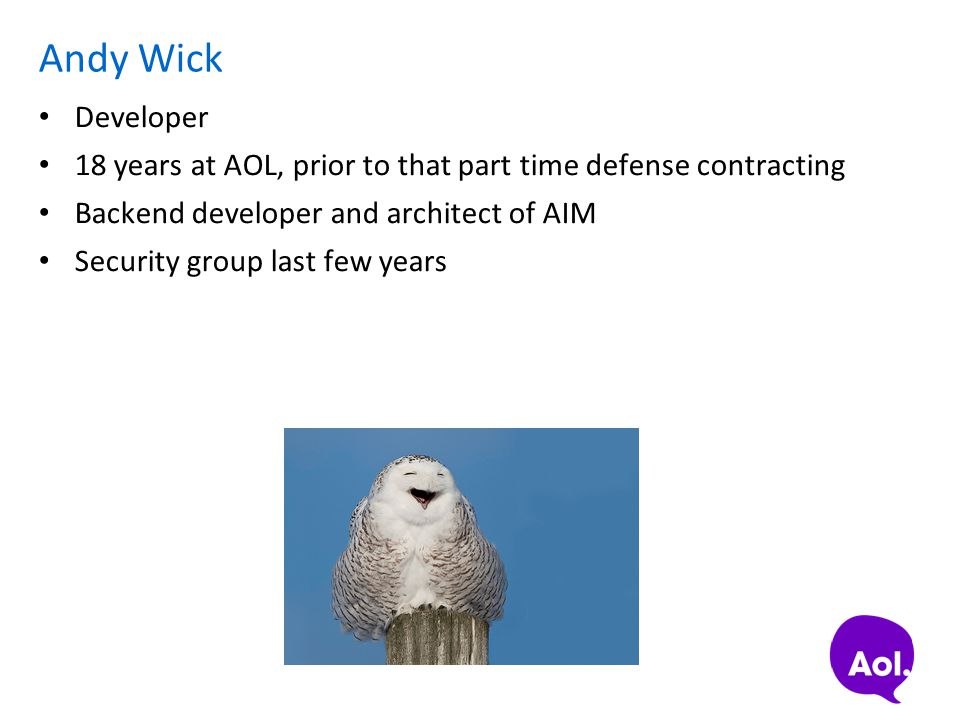 Andy Wick Developer. 18 years at AOL, prior to that part time defense contracting. Backend developer and architect of AIM.