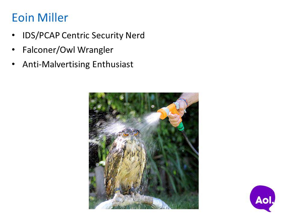 Eoin Miller IDS/PCAP Centric Security Nerd Falconer/Owl Wrangler
