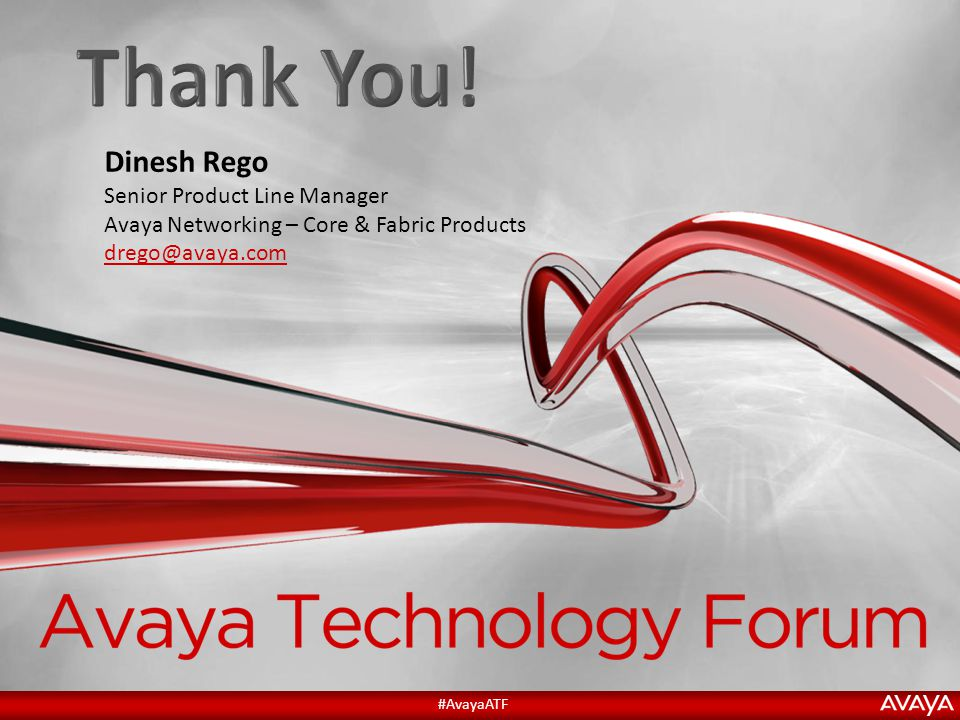 Thank You! Dinesh Rego Senior Product Line Manager