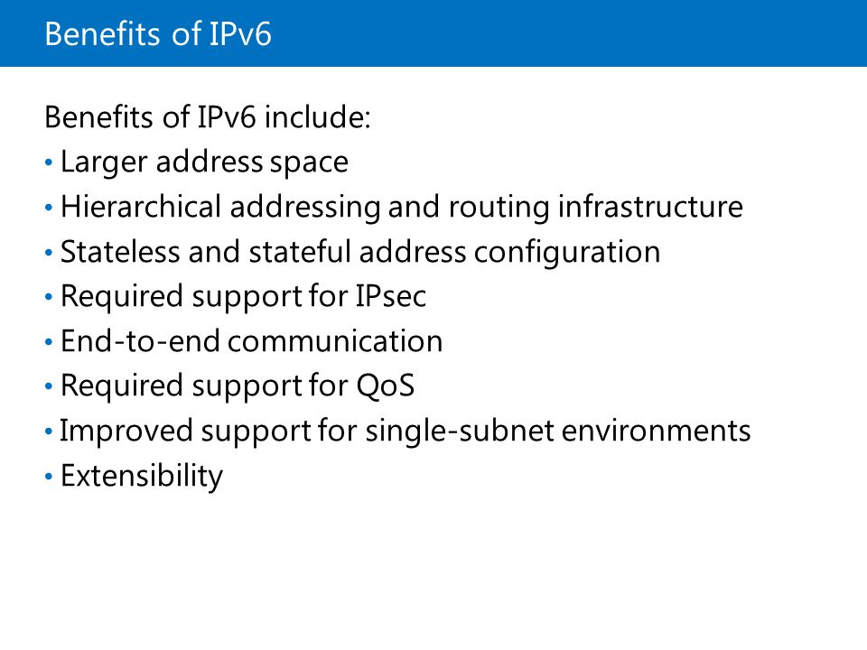 Benefits of IPv6 Benefits of IPv6 include: Larger address space