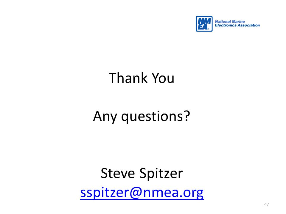 Thank You Any questions Steve Spitzer sspitzer@nmea.org 425 417-8-42
