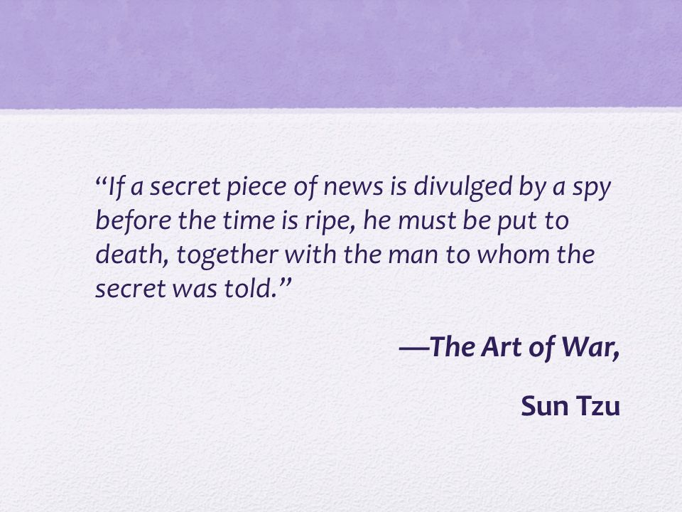 If a secret piece of news is divulged by a spy before the time is ripe, he must be put to death, together with the man to whom the secret was told.