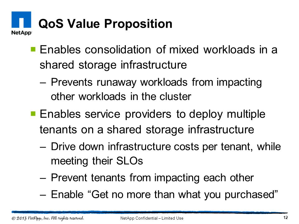 QoS Value Proposition Enables consolidation of mixed workloads in a shared storage infrastructure.