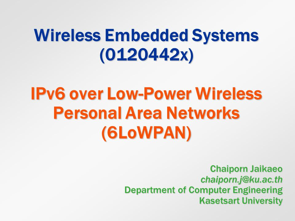 Wireless Embedded Systems (0120442x) IPv6 over Low-Power Wireless Personal Area Networks (6LoWPAN)