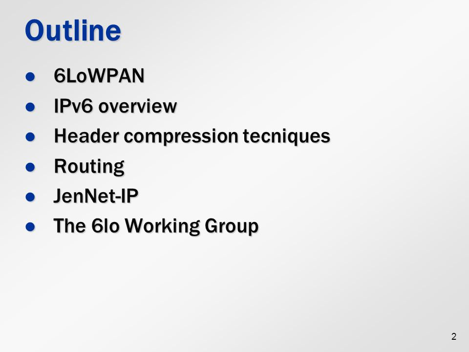 Outline 6LoWPAN IPv6 overview Header compression tecniques Routing