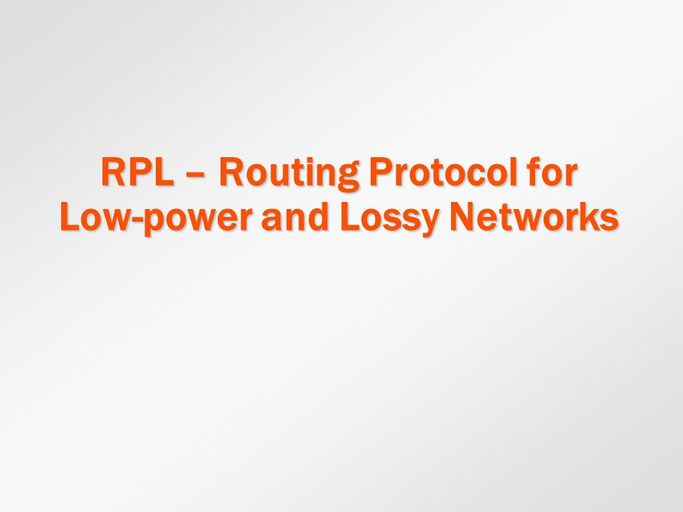 RPL – Routing Protocol for Low-power and Lossy Networks